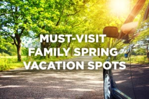 Must-Visit Spring Vacation Spots for the Family - Lawn Pride