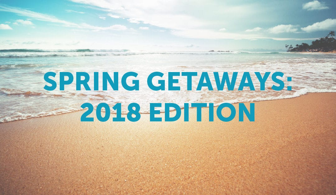 Spring Getaways: 2018 Edition No ratings yet.