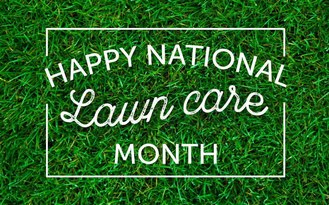 Happy National Lawn Care Month From Lawn Pride