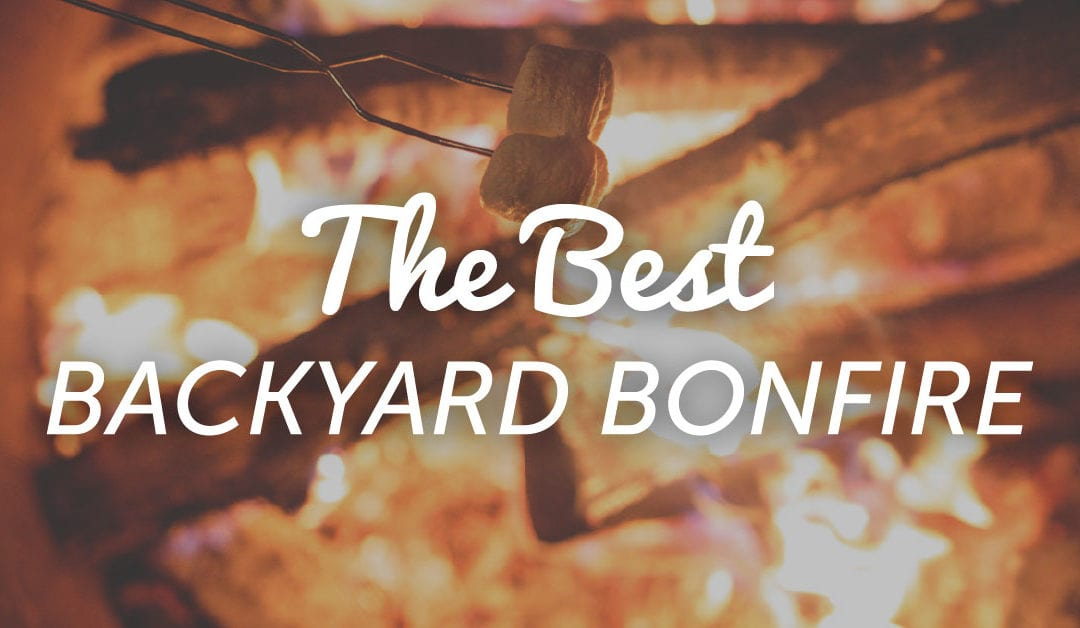 Your Guide to the Perfect Backyard Bonfire